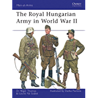 The Royal Hungarian Army in World War II (Men-at-Arms Book 449)
