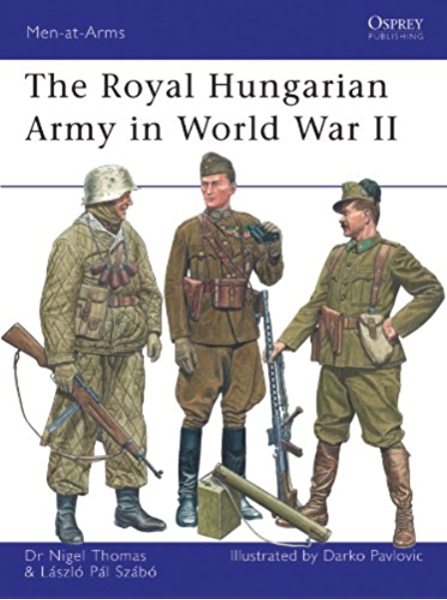 Amazon Com The Royal Hungarian Army In World War Ii Men At Arms Book 449 Ebook Thomas Nigel Szabo Laszlo Pavlovic Darko Kindle Store
