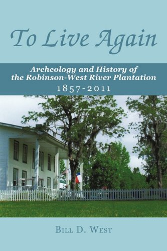 To Live Again: Archeology and History of the Robinson-West River Plantation 1857-2011 pdf