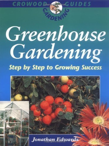 Greenhouse Gardening: Step by Step to Growing Success by Jonathan Edwards (May 1 1996)