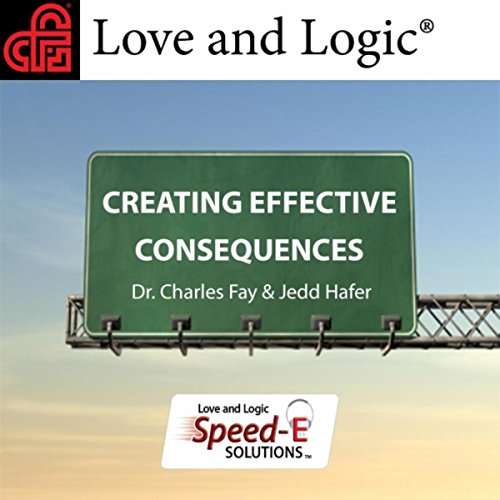 Love and Logic Speed-E Solutions: Creating Effective Consequences ()