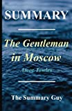 Summary - The Gentleman in Moscow: By Amor Towles (The Gentleman in Moscow - A Complete Summary - Book, Paperback, Hardcover, Audible, Audiobook Book 1)