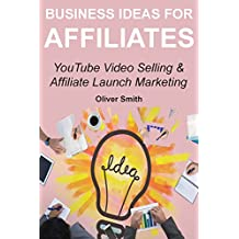 Business Ideas for Affiliates: YouTube Video Selling & Affiliate Launch Marketing
