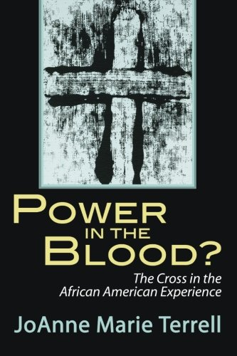 Power in the Blood? The Cross in the African American - Terrell Terrell