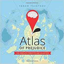 Atlas of Prejudice: The Complete Stereotype Map Collection ... on map of leadership, map of payphones, map of national area codes, map of discrimination, map of slang, map of racism in america, map of writing, map of you and me, map of empathy, map of ideology, map of abuse, map of morality, map of speech, map of babies, map of homosexuality, map of the corporate world, map of values, map of religious persecution, map of police brutality, map of hatred,