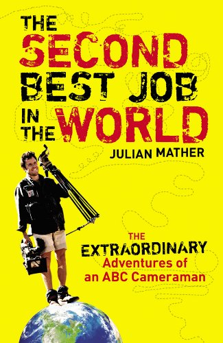 The Second Best Job in the World: The Extraordinary Adventures of an ABC Cameraman (Best Cameraman In The World)
