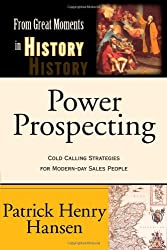 Power Prospecting: Cold Calling Strategies For Modern Day Sales People - Build a B2B Pipeline. Teleprospecting, Lead Generation, Referrals, Executive Networking. Improve Selling Skills.