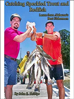 Catching Speckled Trout and Redfish: Learn from Alabama's Best Fishermen by [Phillips, John E.]