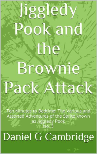 (Jiggledy Pook and the Brownie Pack Attack (Ten Minutes to Bed time: The Various and Assorted Adventures of the Sprite Known as Jiggledy Pook Book 5))
