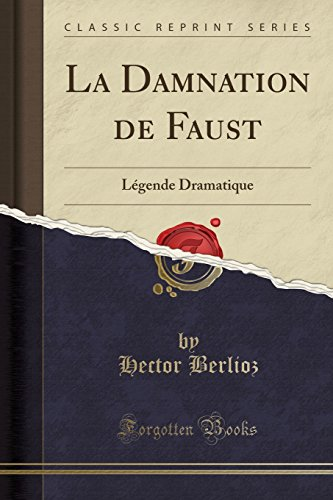 La Damnation de Faust Légende Dramatique (Classic Reprint)  [Berlioz, Hector] (Tapa Blanda)