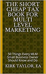 The Short Cheap Tax Book for Multi Level Marketing: 50 Things Every MLM Small Business Owner Should Know and Do - But Don't