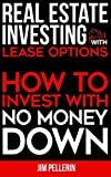 img - for Real Estate Investing with Lease Options: How to Invest with No Money Down (Real Estate Investing, Investing Strategies, Financial Independence, Nothing Down Real Estate Investing) book / textbook / text book