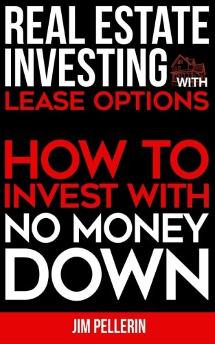 Real Estate Investing with Lease Options: How to Invest with No Money Down (Real Estate Investing, Investing Strategies, Financial Independence, Nothing Down Real Estate Investing)