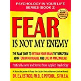 Fear Is Not My Enemy: The PAME Code to Retrain Your Brain to Transform your Fear into Courage and Live an Amazing Life! Practical lessons and stories from ... Psychology (Psychology in your life Book 3)