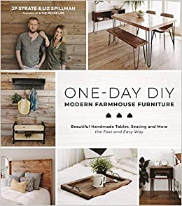 One Day Diy Modern Farmhouse Furniture Beautiful Handmade Tables Seating And More The Fast And Easy Way Strate Jp Spillman Liz 9781624149337 Amazon Com Books