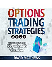 Options Trading Strategies 2021: The Ultimate Complete Crash Course to Trade in Options and Make Day Trading Strategies, Covered Calls, Credit Spread, and Stock for a Profitable Passive Income.