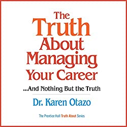 The Truth About Managing Your Career...and Nothing But the Truth