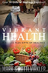 Vibrant Health! Miracles Plus Gifts of Healings