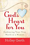 img - for God's Heart for You: Embracing Your True Worth as a Woman book / textbook / text book