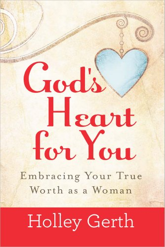 - God's Heart for You: Embracing Your True Worth as a Woman