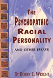 The Psychopathic Racial Personality, Bobby E. Wright, 0883780712