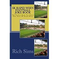 SK RAPID WIEN Football Joke Book: The Perfect Book For Those That Hate SK Rapid Wien (Soccer Joke Book)