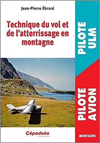 Technique du vol et de latterrissage en montagne Pilote avion / Pilote ULM: Amazon.es: Jean-Pierre Ebrard: Libros en idiomas extranjeros