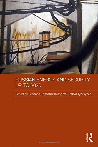 Russian Energy and Security up to 2030 (Routledge Contemporary Russia and Eastern Europe Series)