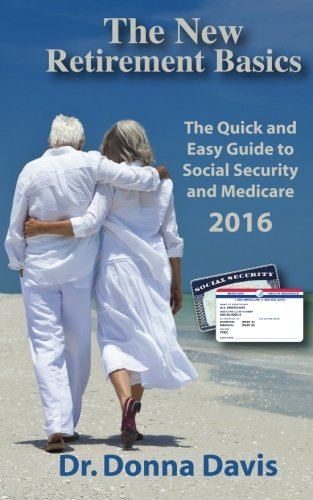 The New Retirement Basics: The Quick and Easy Guide to Social Security and Medicare 2016