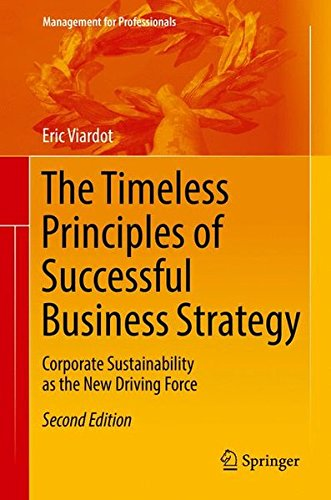 The Timeless Principles of Successful Business Strategy: Corporate Sustainability as the New Driving Force (Management f