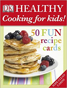 Healthy Cooking For Kids 50 Fun Recipe Cards Nicola Graimes DK 9780756637439 Amazon Books