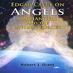 Edgar Cayce on Angels, Archangels and the Unseen Forces Audiobook