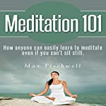 Meditation 101: How Anyone Can Easily Learn to Meditate Even If You Can't Sit Still | Max Fischwell