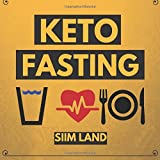 Keto Fasting: Start an Intermittent Fasting and Low Carb Ketogenic Diet to Burn Fat Effortlessly, Battle Diabetes and Purge Disease (Fasting Ketosis) (Volume 1)