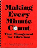 Making Every Minute Count : Time Management for Librarians, Nauman, Ann and Dearman, Marvene, 0931315069