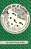 Nature as a Guide : Using Nature in Counseling, Therapy, and Education, Nebbe, Linda L., 0932796338