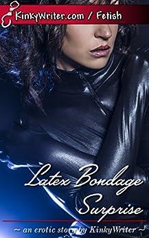 Latex Bondage Surprise KinkyWriter ebook