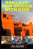 Santa Fe New Mexico with Kids, Jim Arnold, 149485953X