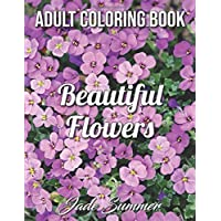 Beautiful Flowers: An Adult Coloring Book with 50 Relaxing Images of Roses, Lilies, Tulips, Cherry Blossoms, Sunflowers…