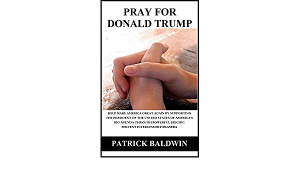 Pray for Donald Trump: Help Make America Great Again by ...