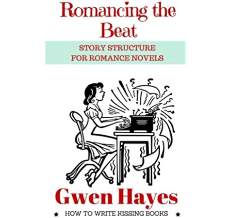 Romancing the Beat: Story Structure for Romance Novels: Volume 1 How to Write Kissing Books: Amazon.es: Hayes, Gwen: Libros en idiomas extranjeros
