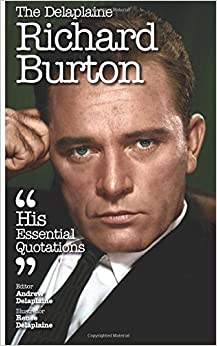 The Delaplaine RICHARD BURTON - His Essential Quotations (Delaplaine Essential Quotations)