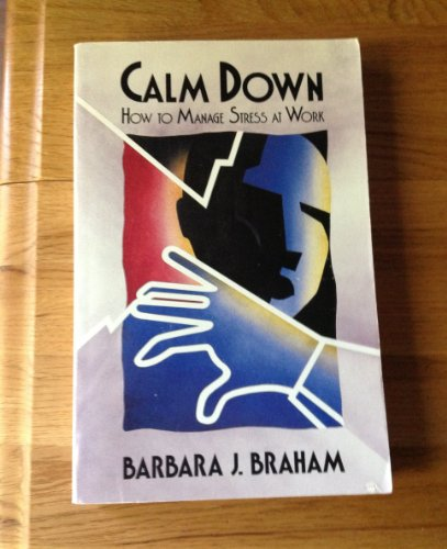 Calm Down Stress (Calm Down: How to Manage Stress at Work (Applications in Management Series))