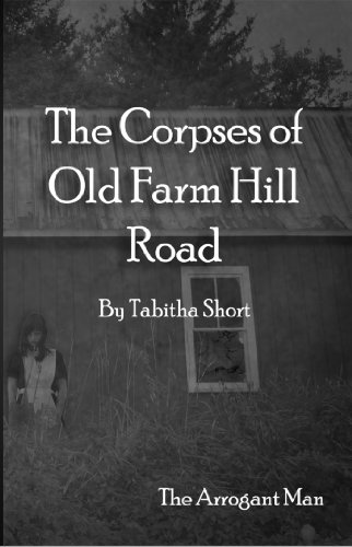 Book: The Corpses of Old Farm Hill Road - The Arrogant Man by Tabitha Short