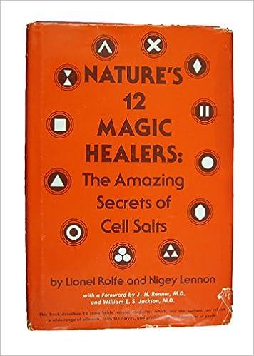 Nature's Twelve Magic Healers: Amazing Secrets of Cell Salts