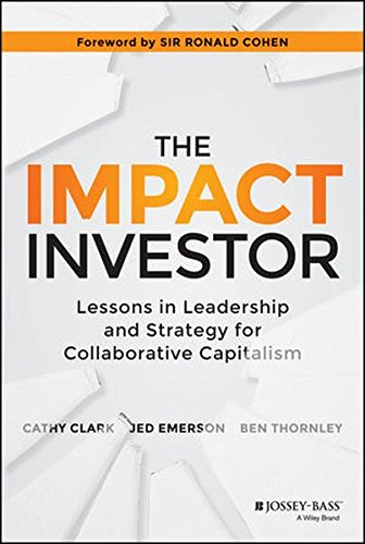 The Impact Investor  Lessons In Leadership And Strategy For Collaborative Capitalism