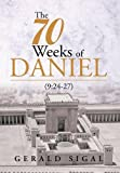 The 70 Weeks of Daniel, Gerald Sigal, 1493122525