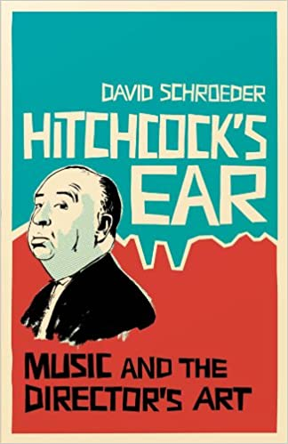 Hitchcock's Ear: Music and the DirectorGÇÖs Art
