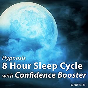 Hypnosis 8-Hour Sleep Cycle with Confidence Booster Speech