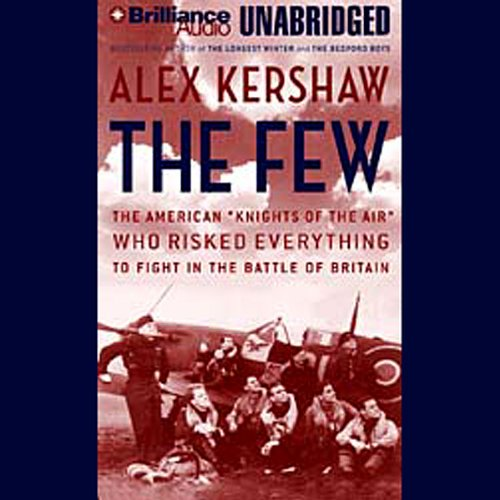 The Few: The American''Knights of the Air'' Who Risked Everything to Fight in the Battle of Britain by Brilliance Audio